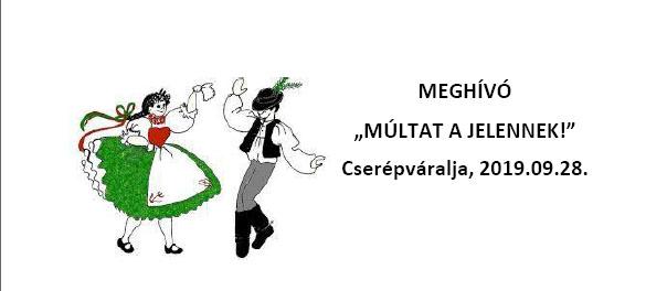 """MEGHÍVÓ  """"MÚLTAT A JELENNEK!"""" Cserépváralja, 2019.09.28."""